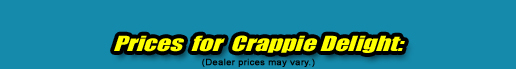 Crappie Delight Pricing